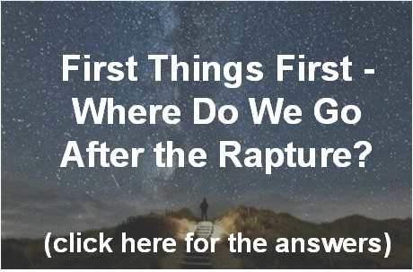 first-things-first-where-do-we-go-after-the-rapture